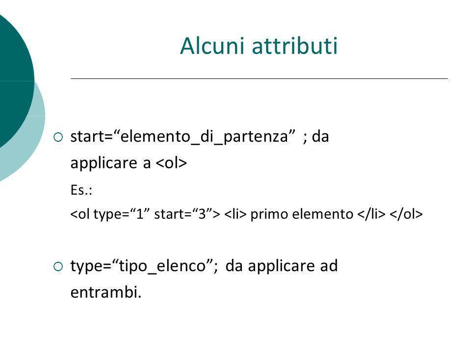 Alcuni attributi start= elemento_di_partenza ; da