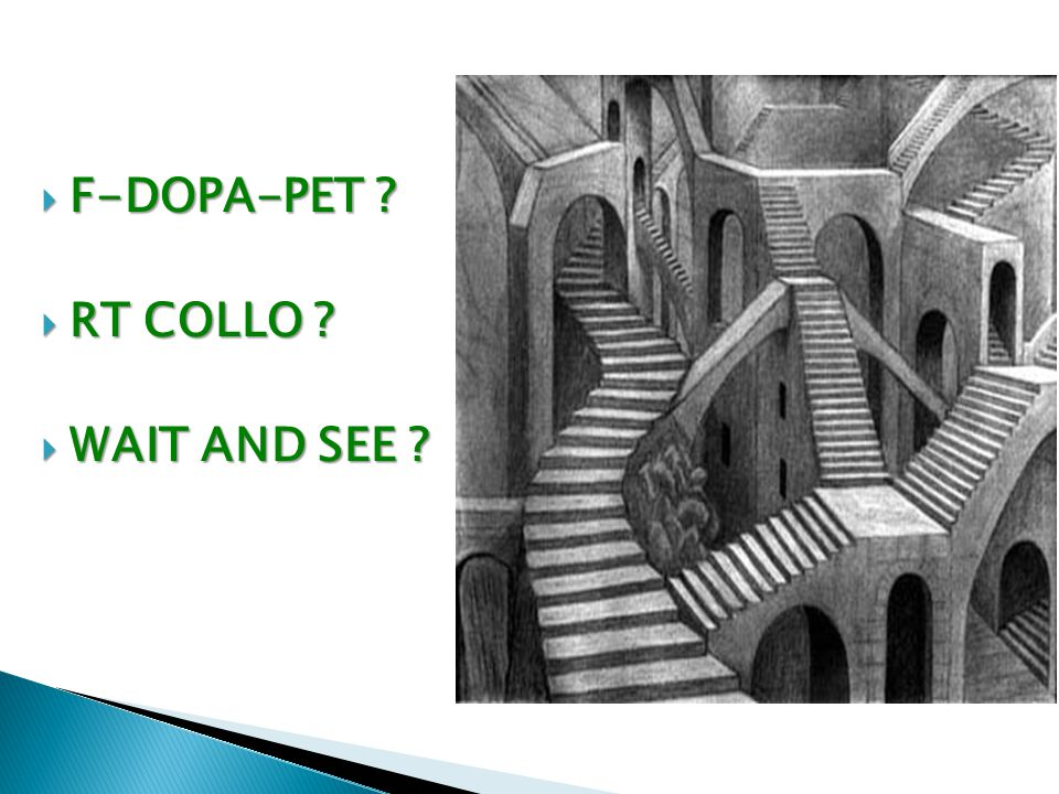 F-DOPA-PET RT COLLO WAIT AND SEE
