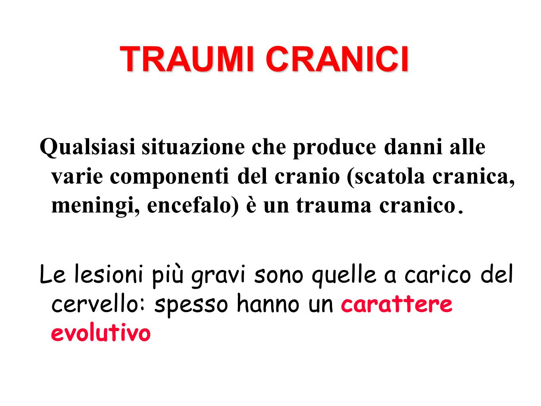TRAUMI CRANICI Qualsiasi situazione che produce danni alle varie componenti del cranio (scatola cranica, meningi, encefalo) è un trauma cranico.