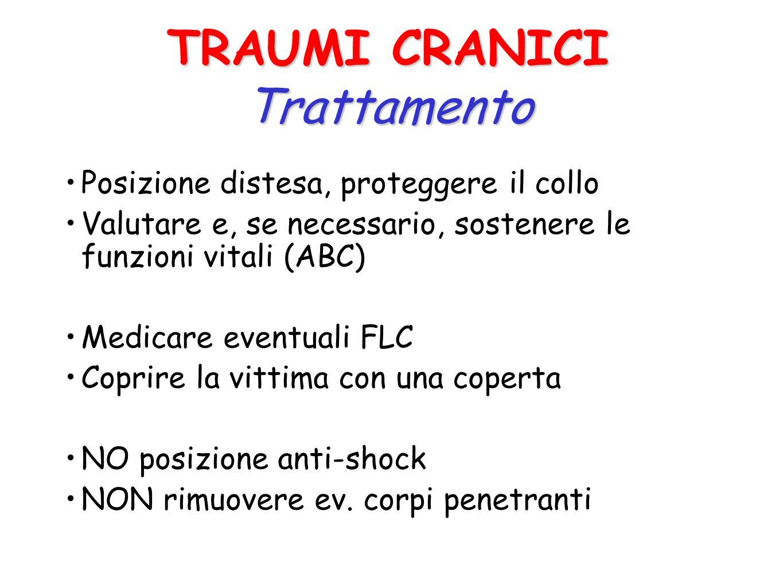 TRAUMI CRANICI Trattamento Posizione distesa, proteggere il collo