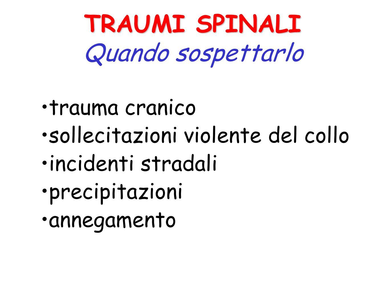 TRAUMI SPINALI Quando sospettarlo trauma cranico
