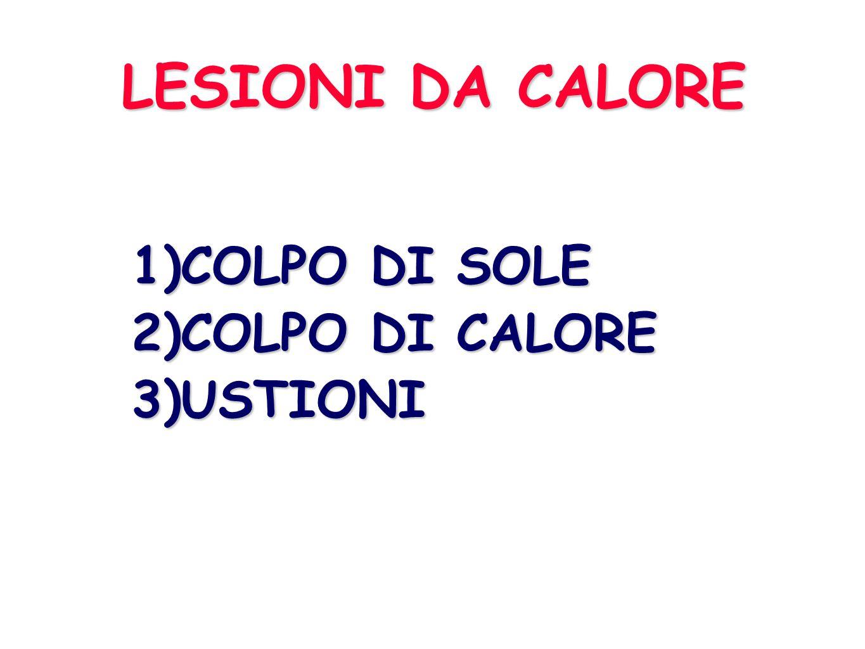 LESIONI DA CALORE 1)COLPO DI SOLE 2)COLPO DI CALORE 3)USTIONI