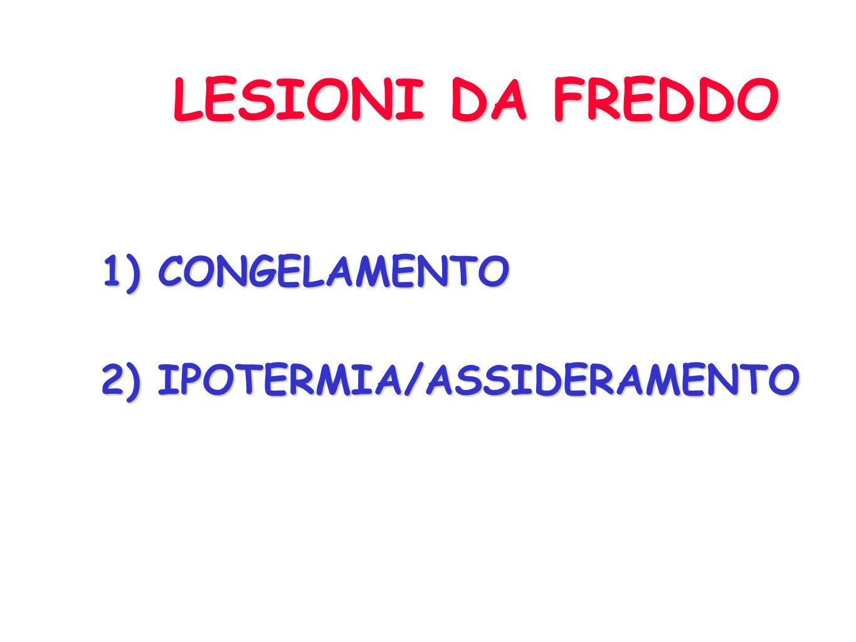 LESIONI DA FREDDO 1) CONGELAMENTO 2) IPOTERMIA/ASSIDERAMENTO