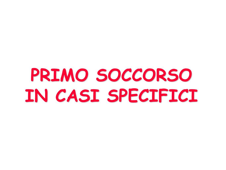 PRIMO SOCCORSO IN CASI SPECIFICI