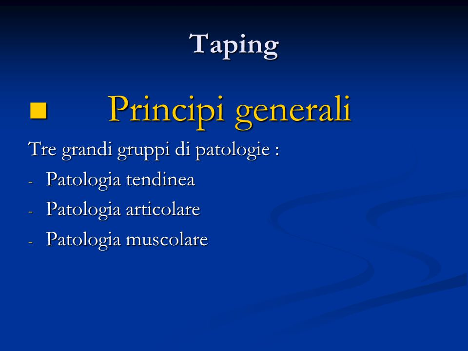 Principi generali Taping Tre grandi gruppi di patologie :