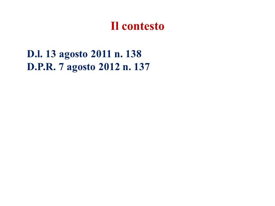 Il contesto D.l. 13 agosto 2011 n. 138 D.P.R. 7 agosto 2012 n. 137