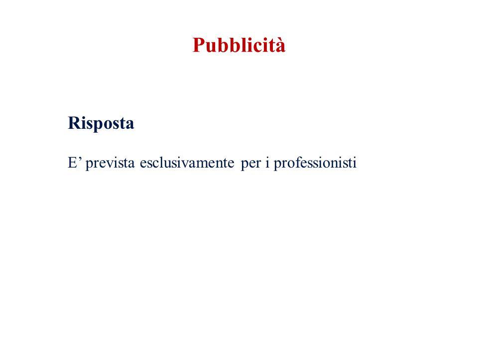 Pubblicità Risposta E' prevista esclusivamente per i professionisti