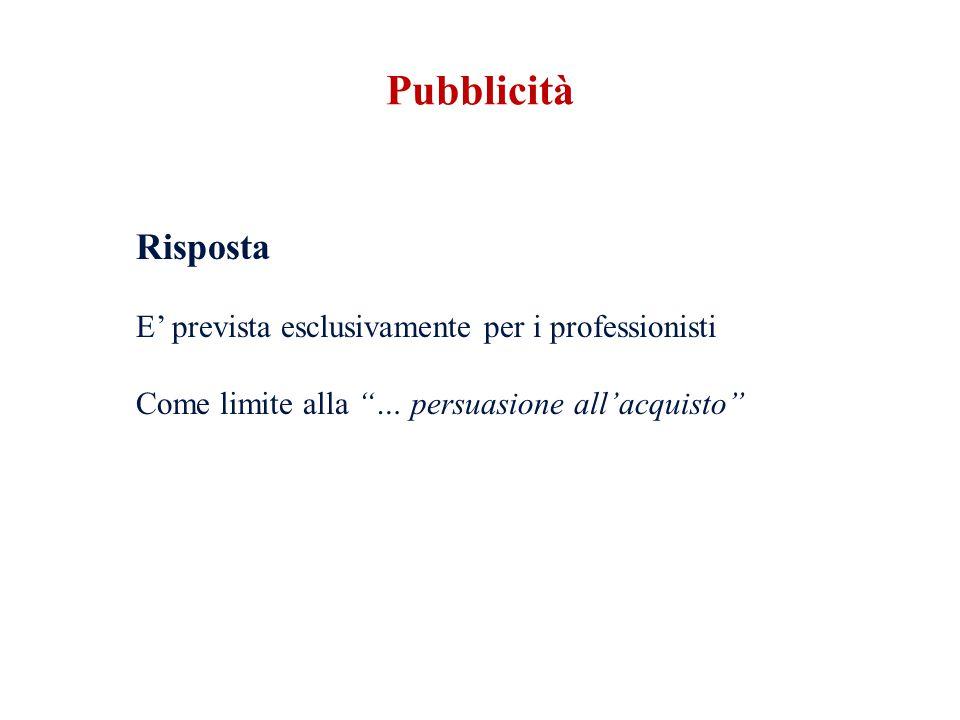 Pubblicità Risposta E' prevista esclusivamente per i professionisti Come limite alla … persuasione all'acquisto