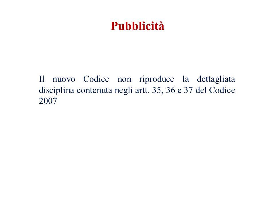 Pubblicità Il nuovo Codice non riproduce la dettagliata disciplina contenuta negli artt.