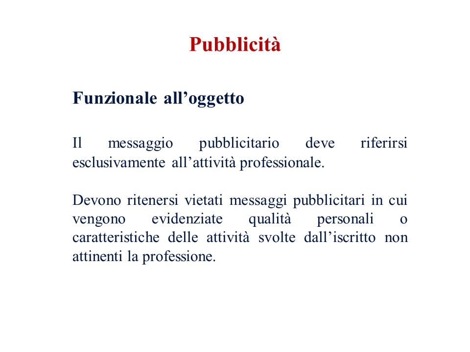 Pubblicità Funzionale all'oggetto. Il messaggio pubblicitario deve riferirsi esclusivamente all'attività professionale.