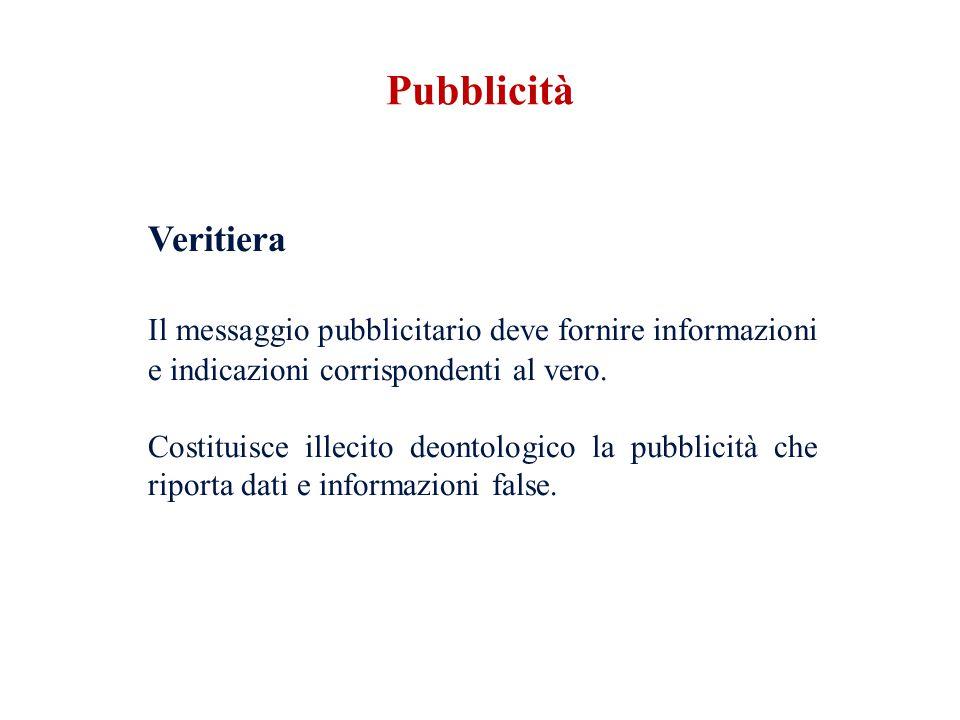 Pubblicità Veritiera. Il messaggio pubblicitario deve fornire informazioni e indicazioni corrispondenti al vero.