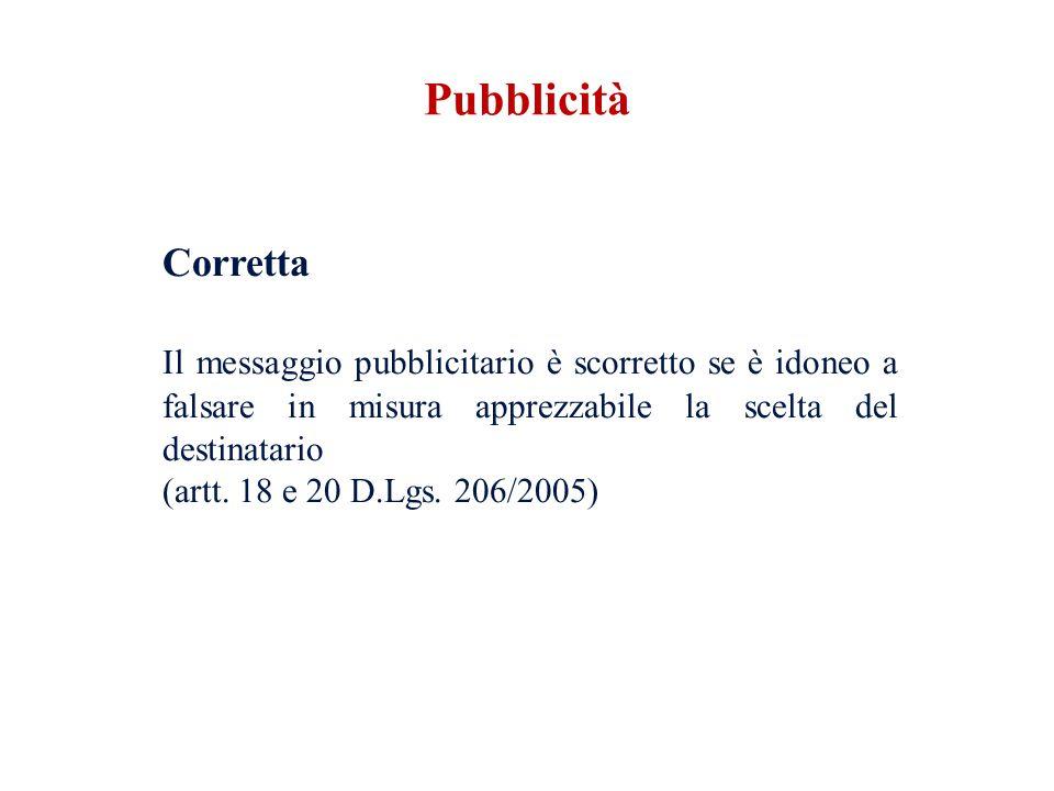Pubblicità Corretta. Il messaggio pubblicitario è scorretto se è idoneo a falsare in misura apprezzabile la scelta del destinatario.