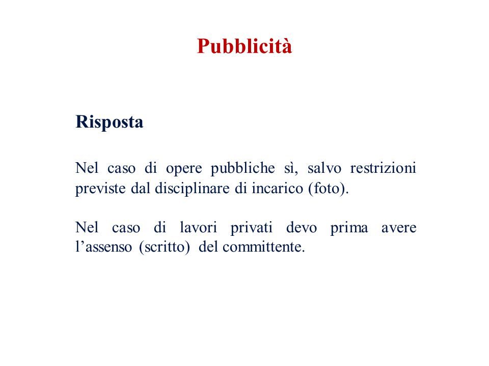 Pubblicità Risposta. Nel caso di opere pubbliche sì, salvo restrizioni previste dal disciplinare di incarico (foto).