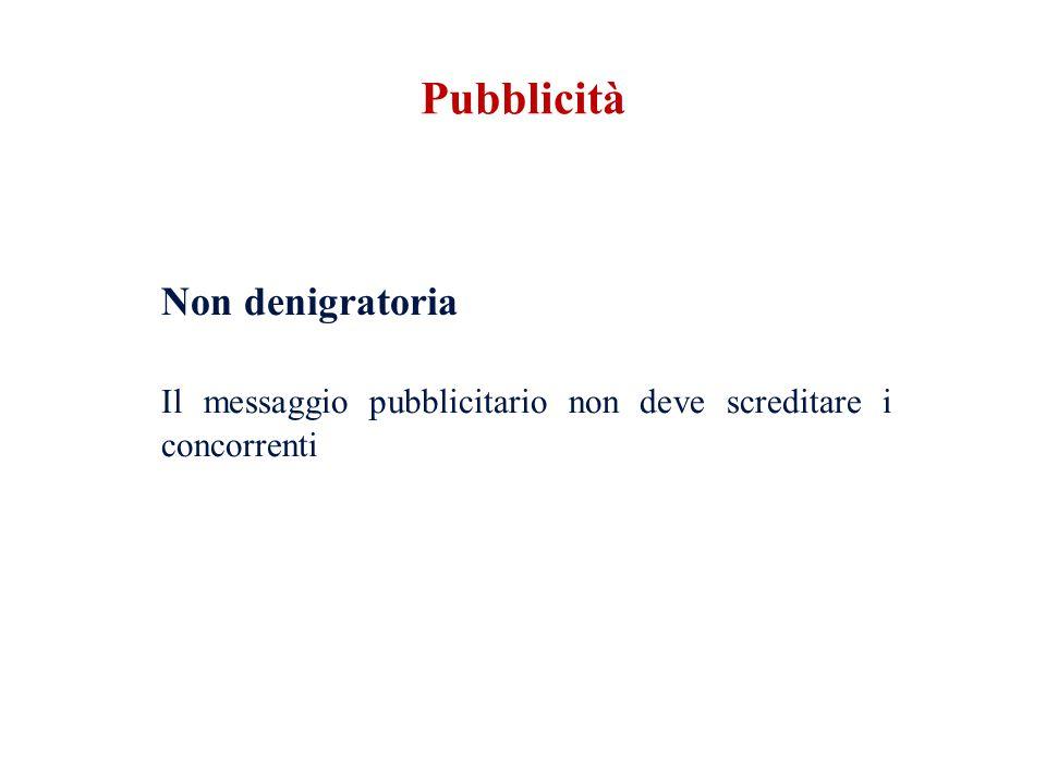 Pubblicità Non denigratoria Il messaggio pubblicitario non deve screditare i concorrenti