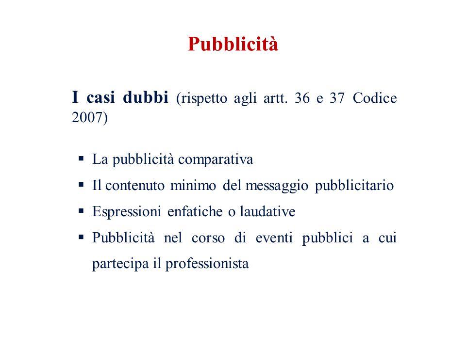 Pubblicità I casi dubbi (rispetto agli artt. 36 e 37 Codice 2007)