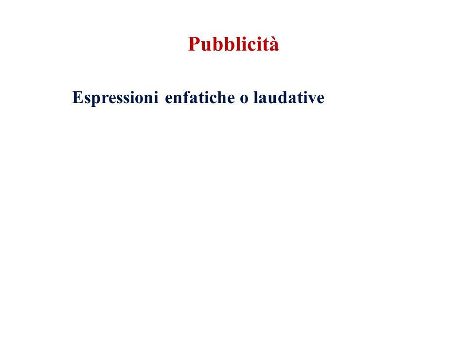 Pubblicità Espressioni enfatiche o laudative