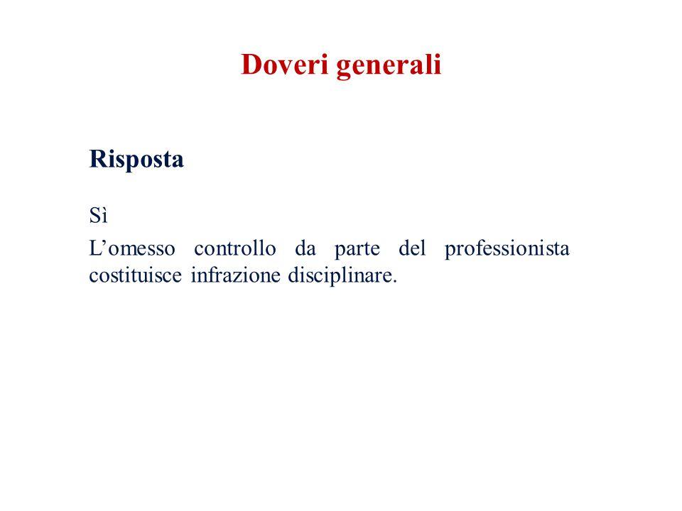 Doveri generali Risposta Sì L'omesso controllo da parte del professionista costituisce infrazione disciplinare.