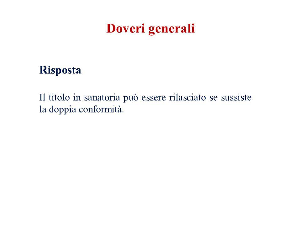 Doveri generali Risposta Il titolo in sanatoria può essere rilasciato se sussiste la doppia conformità.