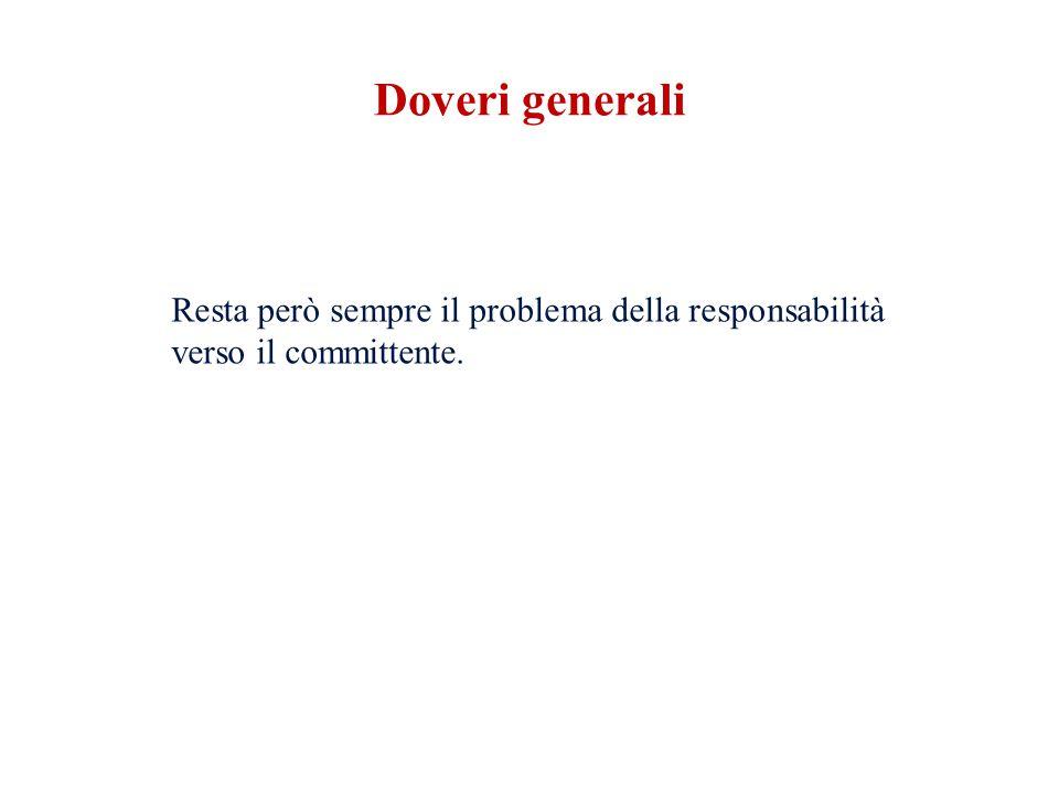 Doveri generali Resta però sempre il problema della responsabilità verso il committente.