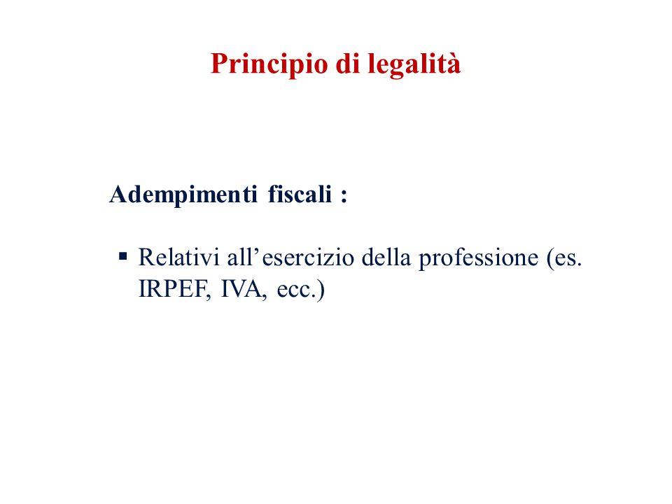 Principio di legalità Adempimenti fiscali : Relativi all'esercizio della professione (es.