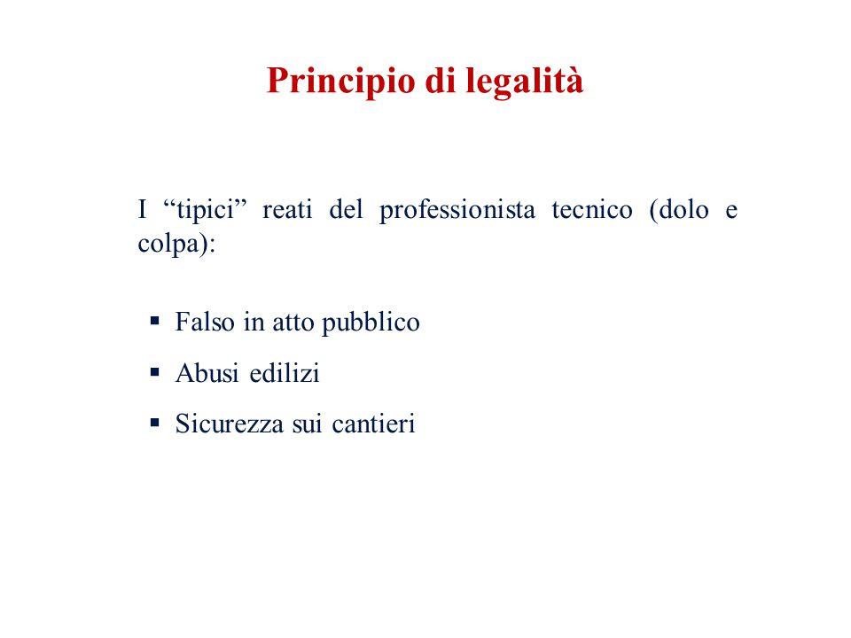 Principio di legalità I tipici reati del professionista tecnico (dolo e colpa): Falso in atto pubblico.