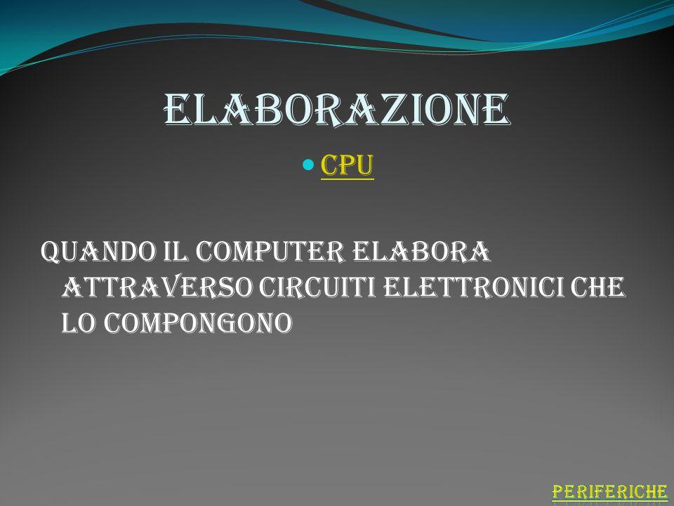 elaborazione Cpu. Quando il computer elabora attraverso circuiti elettronici che lo compongono.