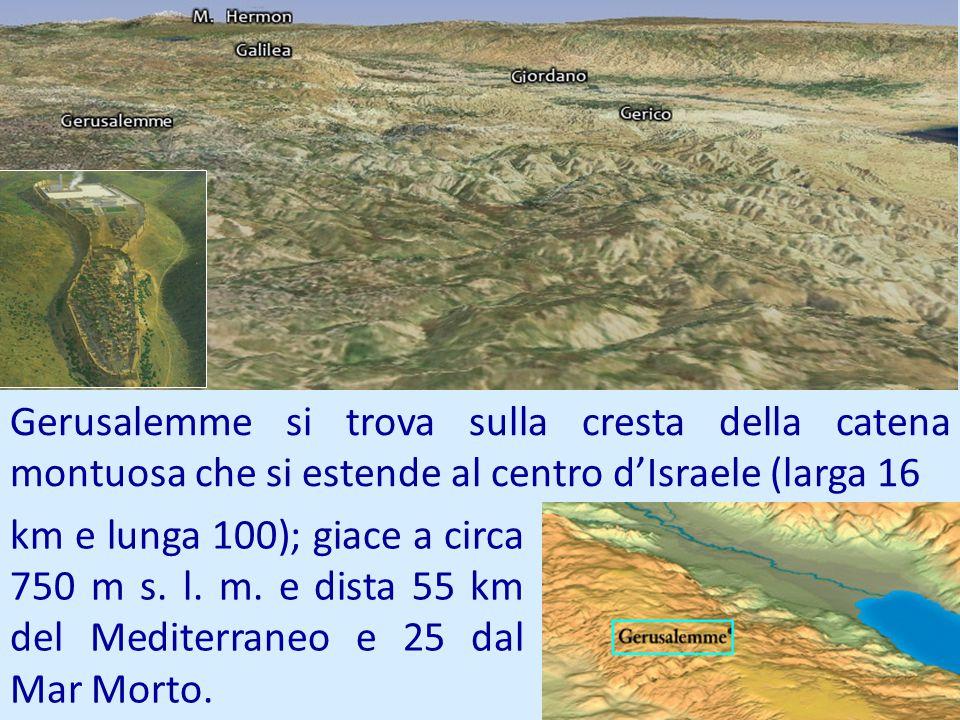 Gerusalemme si trova sulla cresta della catena montuosa che si estende al centro d'Israele (larga 16