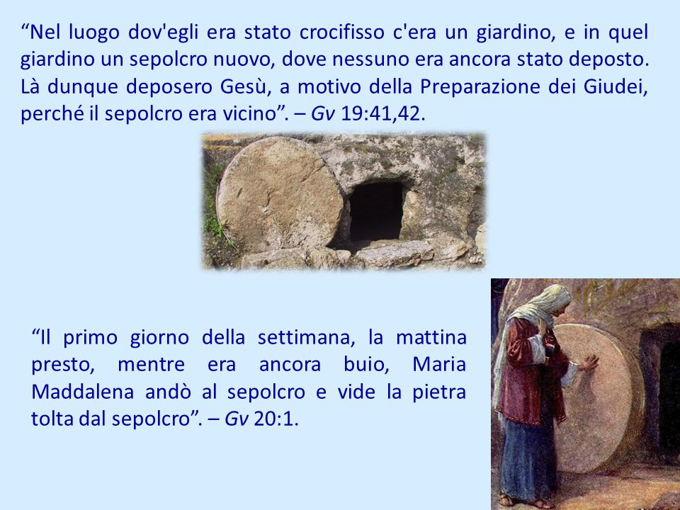 Nel luogo dov egli era stato crocifisso c era un giardino, e in quel giardino un sepolcro nuovo, dove nessuno era ancora stato deposto. Là dunque deposero Gesù, a motivo della Preparazione dei Giudei, perché il sepolcro era vicino . – Gv 19:41,42.