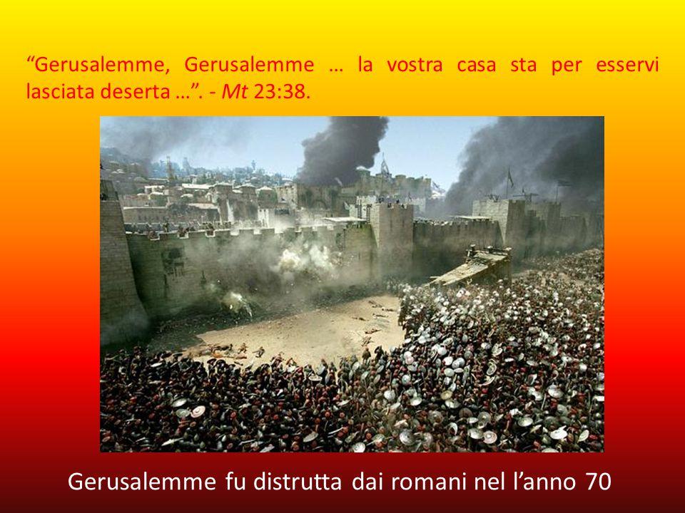 Gerusalemme fu distrutta dai romani nel l'anno 70