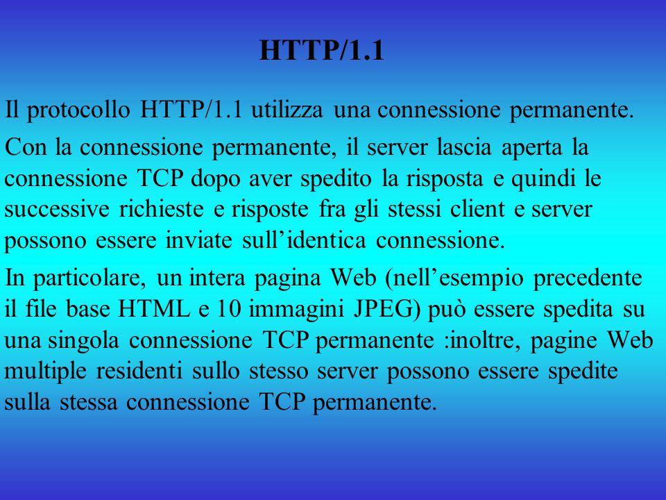 HTTP/1.1 Il protocollo HTTP/1.1 utilizza una connessione permanente.