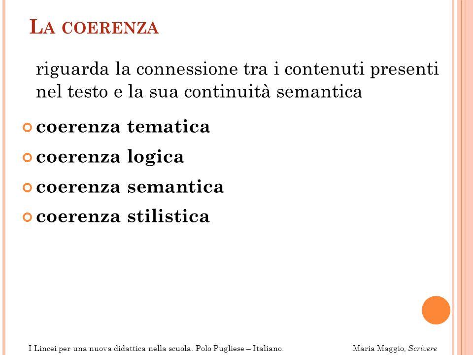 La coerenza riguarda la connessione tra i contenuti presenti nel testo e la sua continuità semantica.