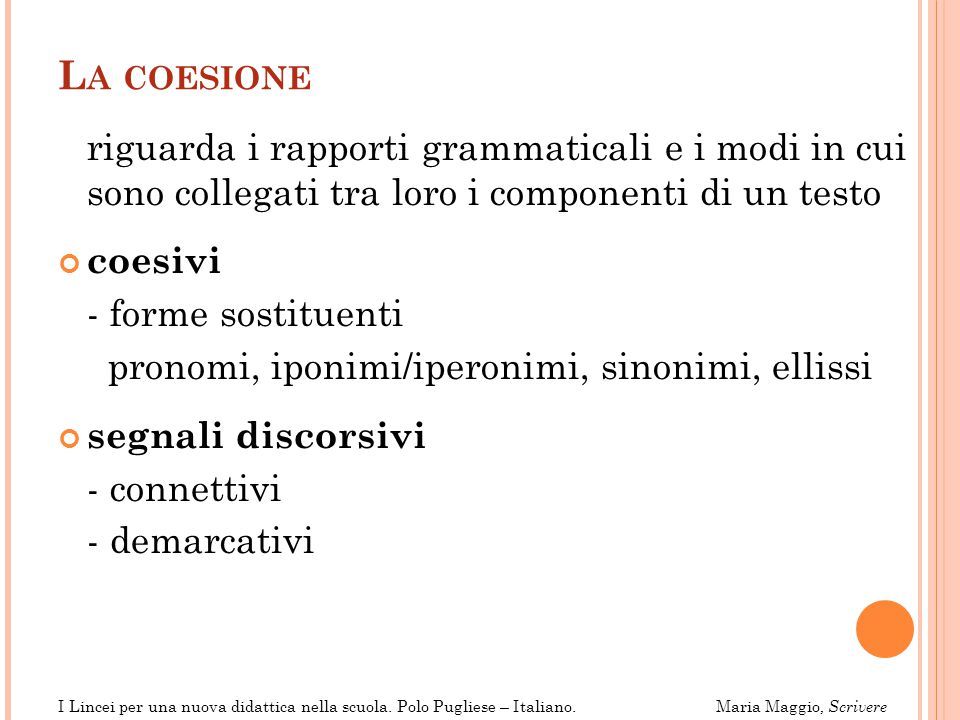 La coesione riguarda i rapporti grammaticali e i modi in cui sono collegati tra loro i componenti di un testo.