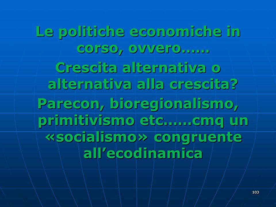 Le politiche economiche in corso, ovvero…… Crescita alternativa o alternativa alla crescita.