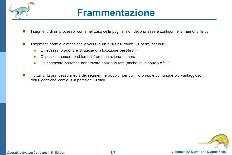 Frammentazione I segmenti di un processo, come nel caso delle pagine, non devono essere contigui nella memoria fisica.