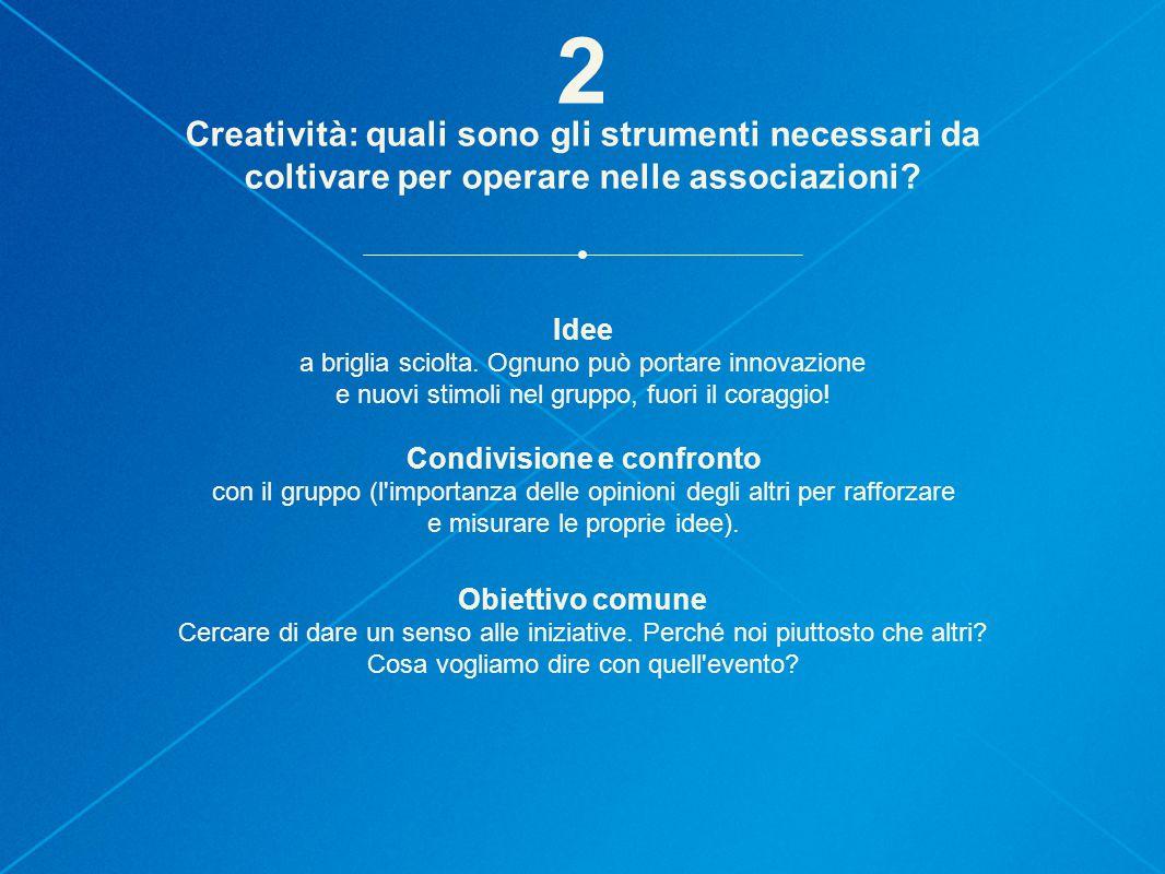 2 Creatività: quali sono gli strumenti necessari da coltivare per operare nelle associazioni Idee.