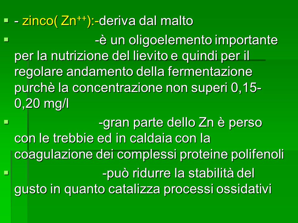 - zinco( Zn++):-deriva dal malto