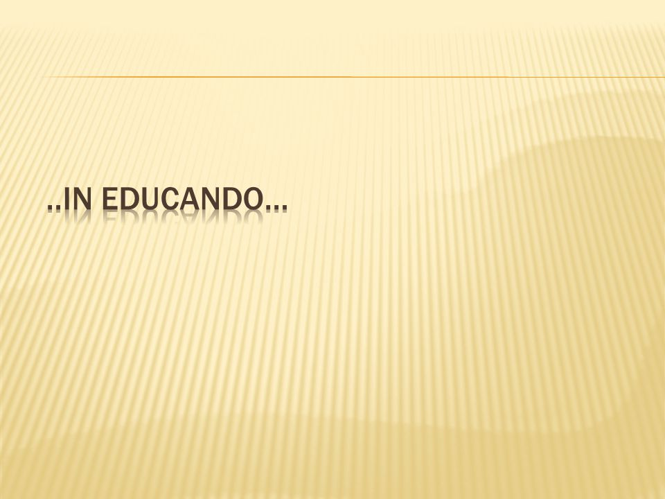 ..in educando…