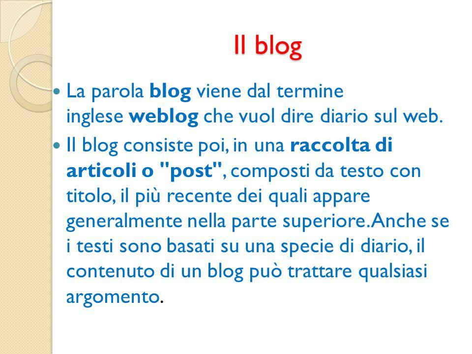 Il blog La parola blog viene dal termine inglese weblog che vuol dire diario sul web.