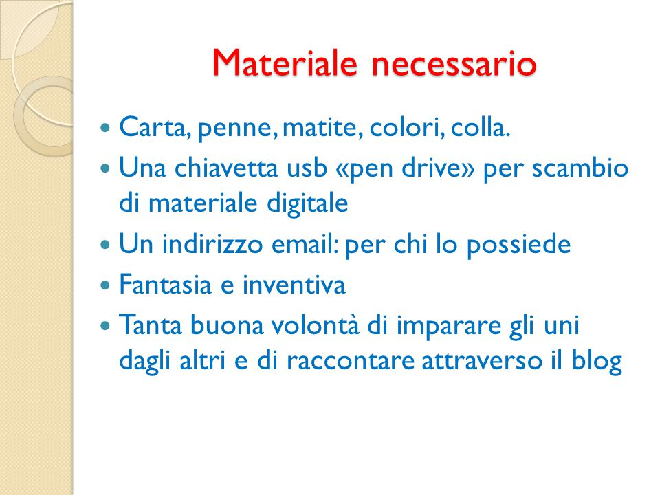 Materiale necessario Carta, penne, matite, colori, colla.