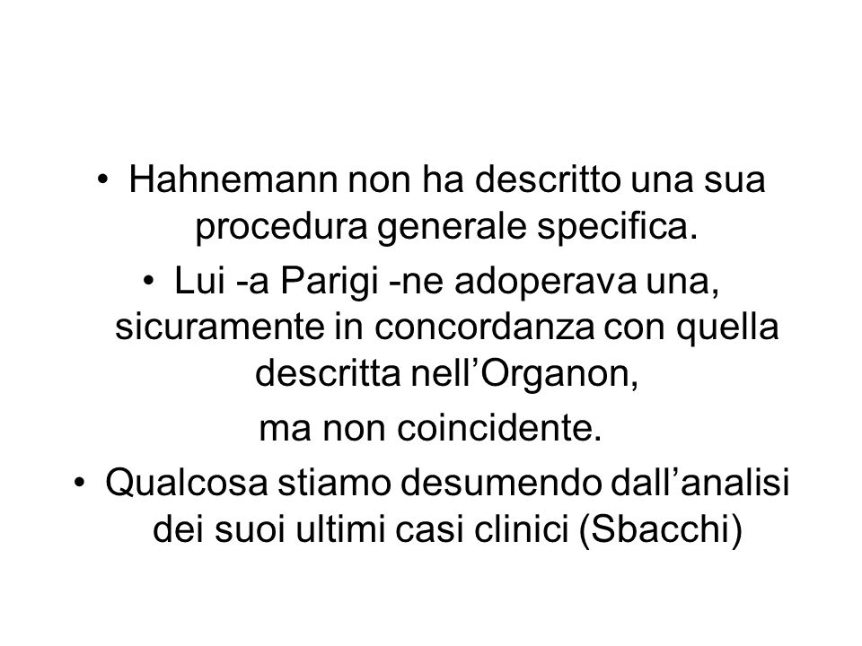 Hahnemann non ha descritto una sua procedura generale specifica.