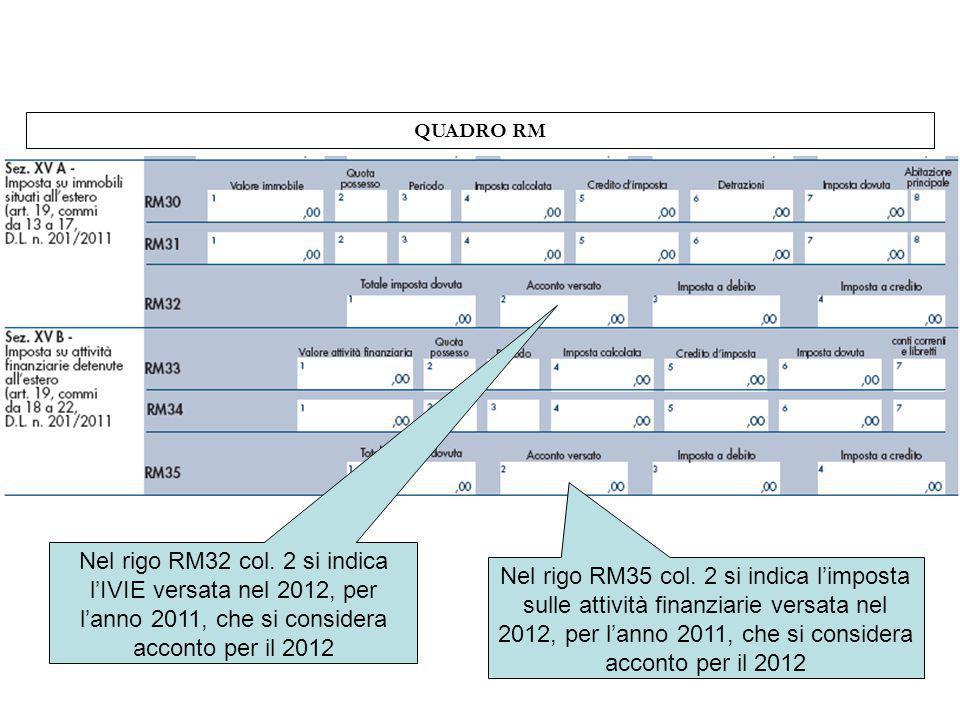 QUADRO RM Nel rigo RM32 col. 2 si indica l'IVIE versata nel 2012, per l'anno 2011, che si considera acconto per il 2012.