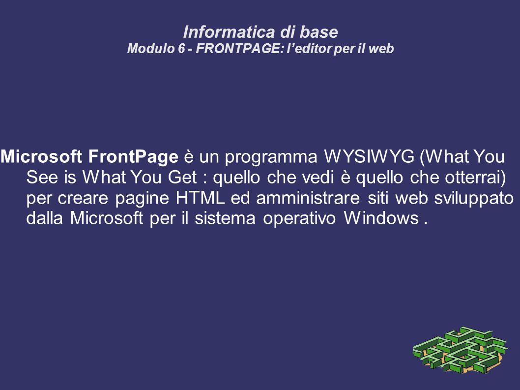 Informatica di base Modulo 6 - FRONTPAGE: l'editor per il web
