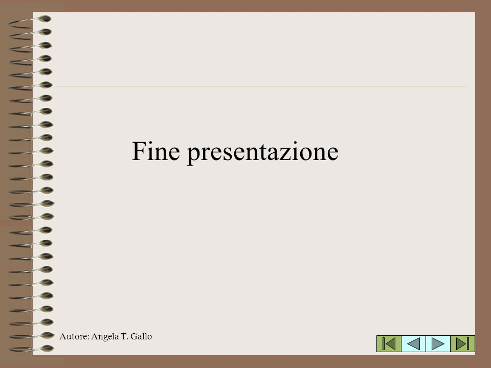 Fine presentazione Autore: Angela T. Gallo