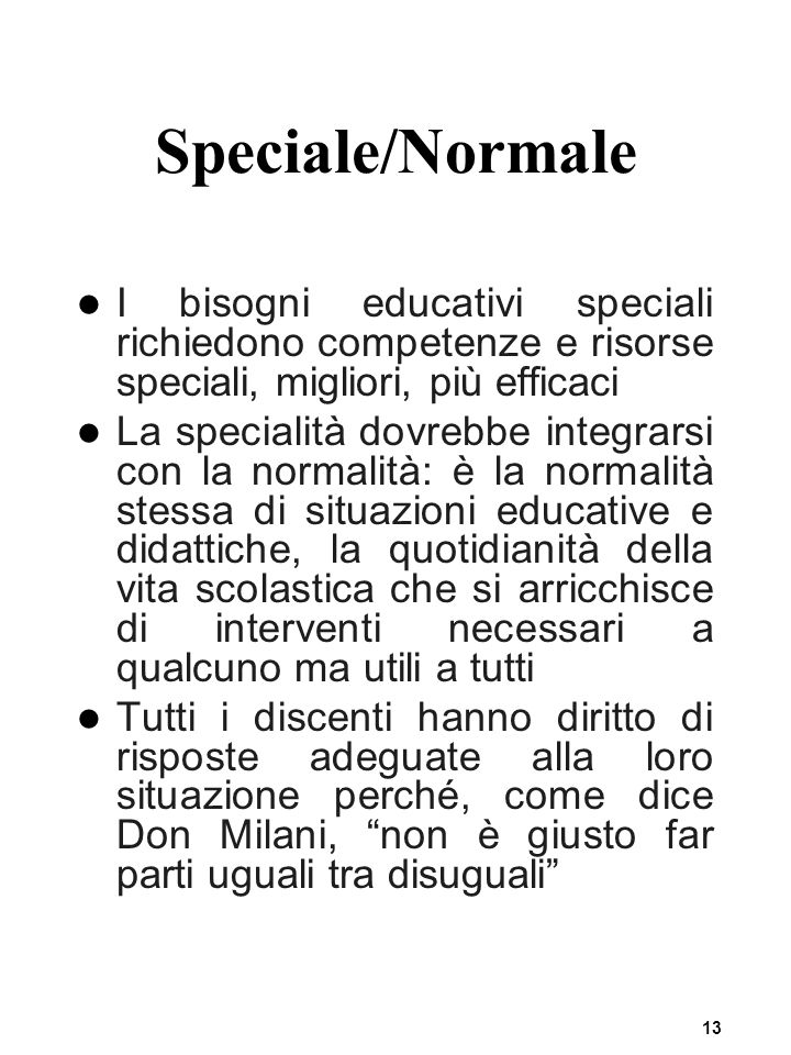 Speciale/Normale I bisogni educativi speciali richiedono competenze e risorse speciali, migliori, più efficaci.