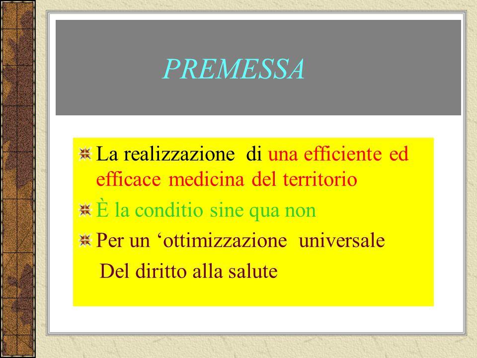 PREMESSA La realizzazione di una efficiente ed efficace medicina del territorio. È la conditio sine qua non.
