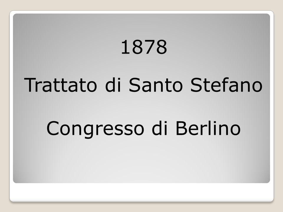 1878 Trattato di Santo Stefano Congresso di Berlino