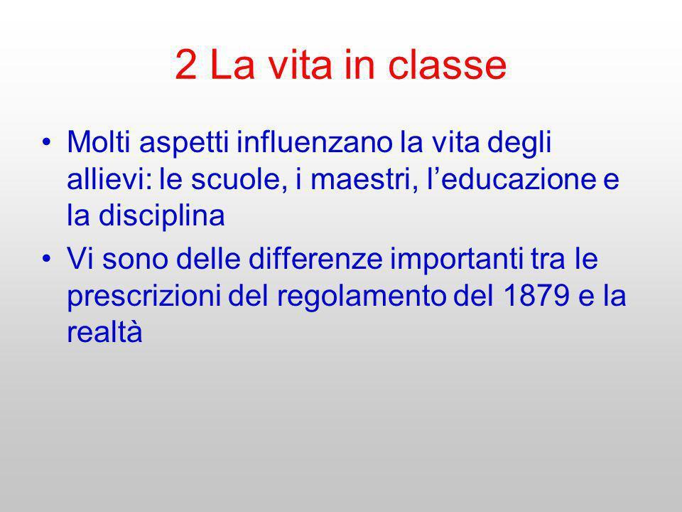 2 La vita in classe Molti aspetti influenzano la vita degli allievi: le scuole, i maestri, l'educazione e la disciplina.