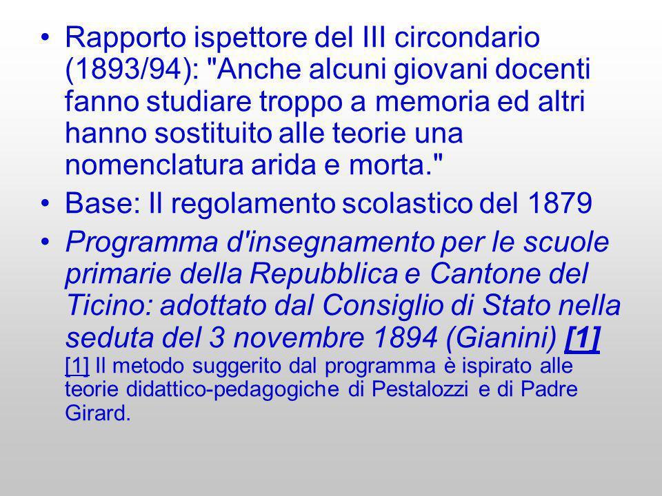 Rapporto ispettore del III circondario (1893/94): Anche alcuni giovani docenti fanno studiare troppo a memoria ed altri hanno sostituito alle teorie una nomenclatura arida e morta.