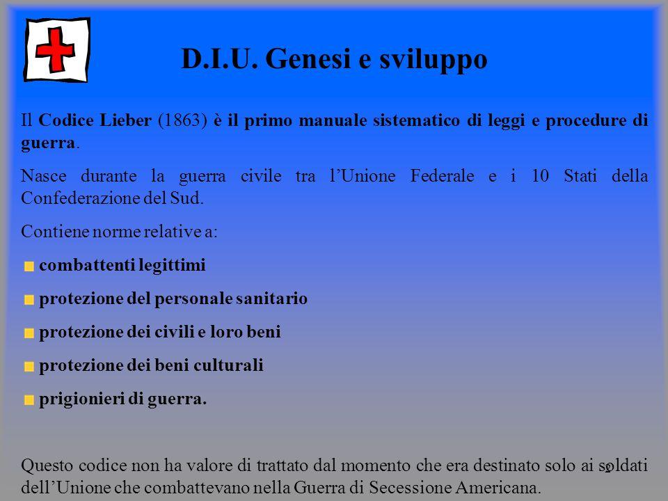 D.I.U. Genesi e sviluppo Il Codice Lieber (1863) è il primo manuale sistematico di leggi e procedure di guerra.