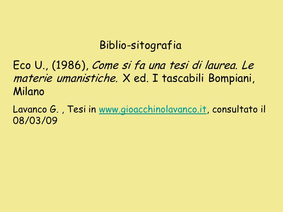 Biblio-sitografia Eco U., (1986), Come si fa una tesi di laurea. Le materie umanistiche. X ed. I tascabili Bompiani, Milano.